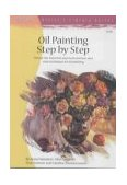 Oil Painting Step by Step Discover a Wide Range of Painting Styles and Techniques for Creating Your Own Masterpieces in Oil 2002 9781560106586 Front Cover