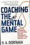 Coaching the Mental Game Leadership Philosophies and Strategies for Peak Performance in Sports--and Everyday Life 1st 2005 9781589792586 Front Cover
