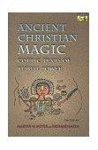Ancient Christian Magic Coptic Texts of Ritual Power