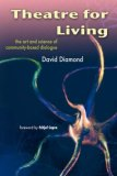 Theatre for Living The Art and Science of Community-Based Dialogue 2007 9781425124588 Front Cover