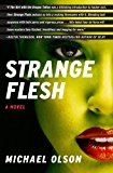 Strange Flesh A Novel 2013 9781451627589 Front Cover