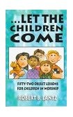 ... Let the Children Come Fifty-Two Object Lessons for Children in Worship 1997 9780788010590 Front Cover