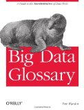 Big Data Glossary A Guide to the New Generation of Data Tools 2011 9781449314590 Front Cover