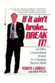 If It Ain't Broke... Break It! And Other Unconventional Wisdom for a Changing Business World 1992 9780446393591 Front Cover