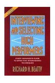 Interviewing and Selecting High Performers Every Manager's Guide to Effective Interviewing Techniques 1994 9780471593591 Front Cover