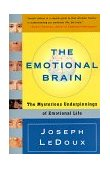 Emotional Brain The Mysterious Underpinnings of Emotional Life 1st 1998 9780684836591 Front Cover