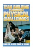 Team Building Through Physical Challenges 1st 1992 9780873223591 Front Cover