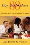 88 Ways to Her Heart Cooking for Lovers from the Kitchen to the Bedroom 2007 9781434300591 Front Cover