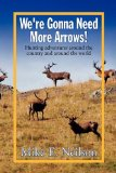 We're Gonna Need More Arrows! 2009 9781441553591 Front Cover