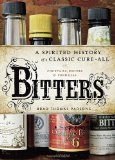 Bitters A Spirited History of a Classic Cure-All, with Cocktails, Recipes, and Formulas 2011 9781580083591 Front Cover