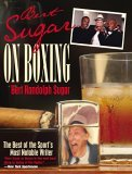 Bert Sugar on Boxing The Best of the Sport's Most Notable Writer 2005 9781592286591 Front Cover