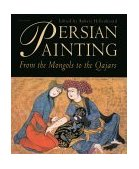 Persian Painting From the Mongols to the Qajars 2001 9781850436591 Front Cover