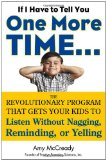 If I Have to Tell You One More Time... The Revolutionary Program That Gets Your Kids to Listen Without Nagging, Reminding, or Yelling 2012 9780399160592 Front Cover