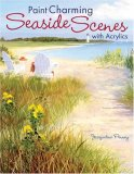 Paint Charming Seaside Scenes with Acrylics 2008 9781600610592 Front Cover