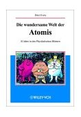Wundersame Welt der Atomis 10 Jahre in Den Physikalischen Bl�ttern 2010 9783527403592 Front Cover