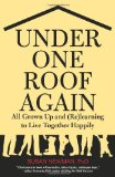 Under One Roof Again All Grown up and (Re)Learning to Live Together Happily 2010 9780762758593 Front Cover
