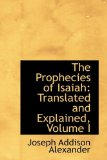 Prophecies of Isaiah Translated and Explained, Volume I 2009 9781113380593 Front Cover