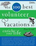 100 Best Volunteer Vacations to Enrich Your Life 2009 9781426204593 Front Cover