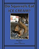 Do Squirrels Eat Ice Cream? The Life of the Orphaned Squirrel 2013 9781493610594 Front Cover
