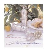 Epicurean Collector Exploring the World of Culinary Antiques 2002 9780821227596 Front Cover