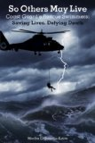 So Others May Live Coast Guard's Rescue Swimmers - Saving Lives, Defying Death 2008 9781599211596 Front Cover