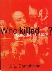Who Killed Canadian History? 1998 9780002557597 Front Cover