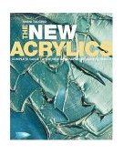 New Acrylics Complete Guide to the New Generation of Acrylic Paints 1st 2005 9780823031597 Front Cover