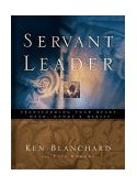 Servant Leader Transforming Your Heart, Head, Hands, and Habits 1st 2003 9780849996597 Front Cover