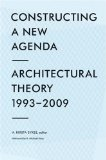 Constructing a New Agenda Architectural Theory, 1993-2009 2010 9781568988597 Front Cover