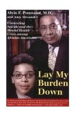 Lay My Burden Down Suicide and the Mental Health Crisis among African-Americans 1st 2001 9780807009598 Front Cover