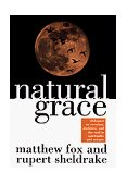 Natural Grace Dialogues on Creation, Darkness, and the Soul in Spirituality and Science 1997 9780385483599 Front Cover
