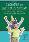 Story Drama in the Special Needs Classroom Step-By-Step Lesson Plans for Teaching Through Dramatic Play 2012 9781849058599 Front Cover