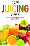 Juicing Diet Drink Your Way to Weight Loss, Cleansing, Health, and Beauty 2014 9780989558600 Front Cover