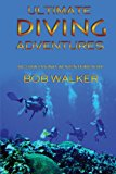 Ultimate Diving Adventures 2013 9780991074600 Front Cover