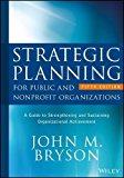 Strategic Planning for Public and Nonprofit Organizations A Guide to Strengthening and Sustaining Organizational Achievement, Fifth Edition