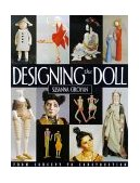 Designing the Doll From Concept to Construction 2010 9781571200600 Front Cover