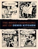 Oddly Compelling Art of Denis Kitchen 2010 9781595823601 Front Cover