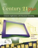Century 21 Plus Computer Applications with Document Formatting 1st 2006 Revised 9780538439602 Front Cover