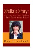 Stella's Story Fighting for Life Against a Malignant Brain Tumor 2004 9780595319602 Front Cover