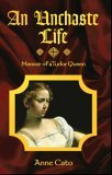 Unchaste Life Memoir of a Tudor Queen 2006 9780978114602 Front Cover