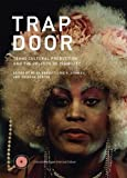 Trap Door Trans Cultural Production and the Politics of Visibilty 2017 9780262036603 Front Cover