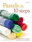 Pastels in 10 Steps Learn All the Techniques You Need in Just One Painting 2007 9780600616603 Front Cover