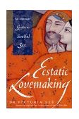 Ecstatic Lovemaking An Intimate Guide to Soulful Sex 2002 9781573247603 Front Cover