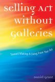 Selling Art Without Galleries Toward Making a Living from Your Art 2006 9781581154603 Front Cover