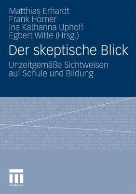 Der Skeptische Blick: Unzeitgemäße Sichtweisen Auf Schule Und Bildung 2011 9783531173603 Front Cover