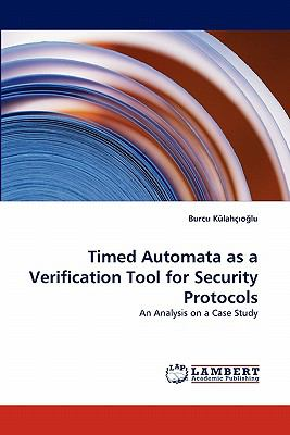 Timed Automata As a Verification Tool for Security Protocols 2011 9783844394603 Front Cover