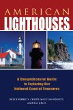 American Lighthouses A Comprehensive Guide to Exploring Our National Coastal Treasures 3rd 2012 9780762779604 Front Cover