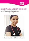 Coronary Artery Disease: A Nursing Perspective: Assessment and Care of Patients with Angina (DVD) 1997 9781602320604 Front Cover
