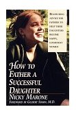 How to Father a Successful Daughter 6 Vital Ingredients 1998 9780449002605 Front Cover