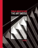 Public Architecture The Art Inside 2011 9780982622605 Front Cover
